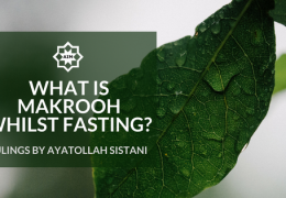 Ayatollah Sistani: What is Makrooh whilst fasting?