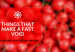 Ayatollah Sistani: Things that make a fast void